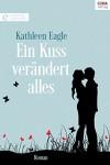 Ein Kuss verändert alles - Kathleen Eagle