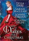 How the Dukes Stole Christmas: A Holiday Romance Anthology - Sophie Jordan, Sarah MacLean, Tessa Dare, Joanna Shupe