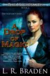 A Drop of Magic (The Magicsmith #1) - L.R. Braden