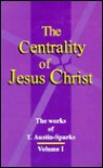 The Centrality of Jesus Christ (Works of T. Austin-Sparks) Volume One - T. Austin-Sparks, SeedSowers