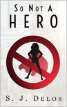 So Not a Hero - S.J. Delos