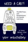 Need a Cab?!, the Wild Times and Misadventures of a Newbie Cab Driver - Yarr Wauchabey