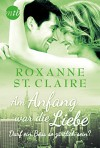 Am Anfang war die Liebe: Darf ein Boss so zärtlich sein? - Roxanne St. Claire