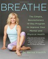 Breathe: The Simple, Revolutionary 14-Day Program to Improve Your Mental and Physical Health - Belisa Vranich