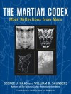 The Martian Codex: More Reflections from Mars - George J. Haas, William R. Saunders, Greg Orme, Randolfo Pozos