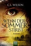 Wenn der Sommer stirbt: Roman - C.L. Wilson, Anita Nirschl