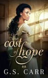 The Cost of Hope (The Cost of Love Series #1) - G. S. Carr