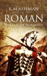 Roman - The Fall of Britannia (The Roman Chronicles Book 1) - K. M. Ashman