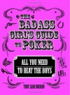 The Badass Girl's Guide to Poker: All You Need to Beat the Boys - Toby Leah Bochan