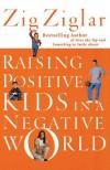 Raising Positive Kids in a Negative World - Zig Ziglar