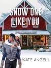 Snow One Like You - Kate Angell