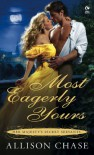 Most Eagerly Yours  (Her Majesty's Secret Servants, Book 1) - Allison Chase