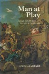 Man At Play: Nine Centuries Of Pleasure Making - John Armitage