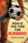 Now Is the Time for Running - Michael  Williams