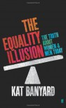 The Equality Illusion: The Truth About Women And Men Today - Kat Banyard