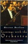 Evenings With the Orchestra - Hector Berlioz, Jacques Barzun