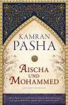 Aischa und Mohammed. Ein Roman über die Seele des Islam - Kamran Pasha, Irmengard Gabler