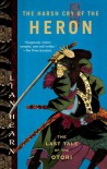 The Harsh Cry of the Heron: The Last Tale of the Otori - Lian Hearn