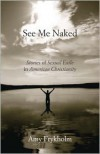 See Me Naked: Stories of Sexual Exile in American Christianity - Amy Frykholm