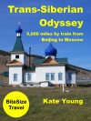 Trans-Siberian Odyssey: 5,000 miles by train from Beijing to Moscow (BiteSize Travel) - Kate Young