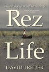 Rez Life: An Indian's Journey Through Reservation Life - David Treuer