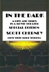 In the Dark: A Life and Times in a Movie Theater (Special Edition) - Scott Cherney