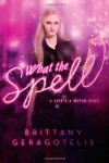 What the Spell? - Brittany Geragotelis