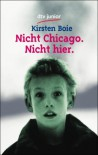 Nicht Chicago. Nicht hier. - Kirsten Boie