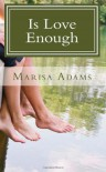 Is Love Enough - Marisa Adams