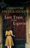 Last Train From Liguria - Christine Dwyer Hickey