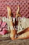 Playing Away - ADELE PARKS