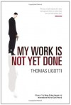 My Work Is Not Yet Done - Thomas Ligotti
