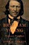 Brigham Young: Pioneer Prophet - John G. Turner