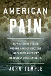 American Pain: How a Young Felon and His Ring of Doctors Unleashed America's Deadliest Drug Epidemic - John Temple