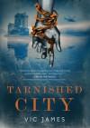 Tarnished City - Vic James