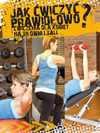 Jak ćwiczyć prawidłowo? Ćwiczenia dla kobiet na siłowni i sali - Agnieszka Przybylska