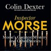 Morse's Greatest Mystery and Other Stories - Colin Dexter, Samuel  West