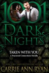 Taken With You (Fractured Connections #4; 1001 Dark Nights) - Carrie Ann Ryan