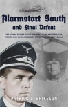 Alarmstart South and Final Defeat: The German Fighter Pilot's Experience in the Mediterranean Theatre 1941-44 and Normandy, Norway and Germany 1944-45 - Patrick G. Eriksson
