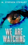 We Are Watching - M. Stephen Stewart