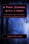 A Pink Zombie, with a Mist: A Shaken, Not Stirred, Mystery/Horror Story (A Shaken, Not Stirred, Mystery/Horror Series) (Volume 1) - Jada Ryker
