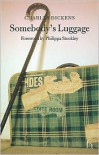 Somebody's Luggage - Charles Dickens,  Foreword by Philippa Stockley