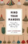 Mind Your Manors: Tried-and-True British Household Cleaning Tips - Lucy Lethbridge
