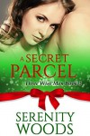 A Secret Parcel: A Christmas Billionaire Sexy Romance (Three Wise Men Book 3) - Serenity Woods