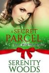 A Secret Parcel: A Christmas Billionaire Sexy Romance (Three Wise Men Book 3) - Serenity Woods