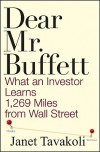 Dear Mr. Buffett: What an Investor Learns 1,269 Miles from Wall Street - Janet M. Tavakoli