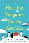 How the Penguins Saved Veronica - Hazel Prior