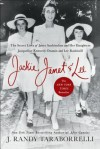 Jackie, Janet & Lee: The Secret Lives of Janet Auchincloss and Her Daughters Jacqueline Kennedy Onassis and Lee Radziwill - J. Randy Taraborrelli