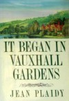 It Began in Vauxhall Gardens - Jean Plaidy
