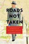 Roads Not Taken: An Intellectual Biography of William C. Bullitt (Pitt Russian East European) - Alexander Etkind